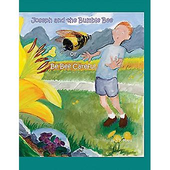 Joseph and the Bumble Bee - Or Be Bee Careful by Joseph Myers - 978154