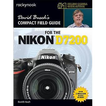 David Busch's Compact Field Guide for the Nikon D7200 by David D. Bus