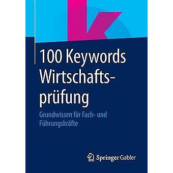 100 Keywords Wirtschaftsprfung  Grundwissen fr Fach und Fhrungskrfte by Springer Fachmedien Wiesbaden