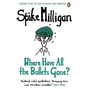 Where Have All the Bullets Gone by Spike Milligan