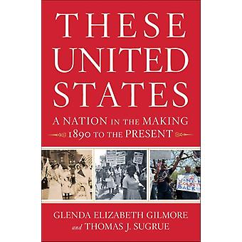 These United States: A Nation in the Making 1890 to the Present (Hardcover) by Gilmore Glenda Elizabeth Sugrue Thomas J.