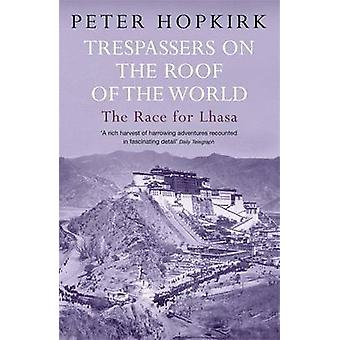 Trespassers on the Roof of the World - The Race for Lhasa by Peter Hop