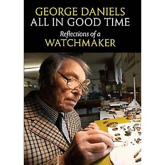 All in Good Time - Reflections of a Watchmaker (Revised edition) by Ge