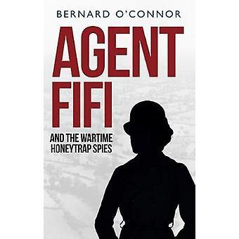 Agent Fifi en de oorlogstijd Honeytrap spionnen door Bernard O'Connor - 9781