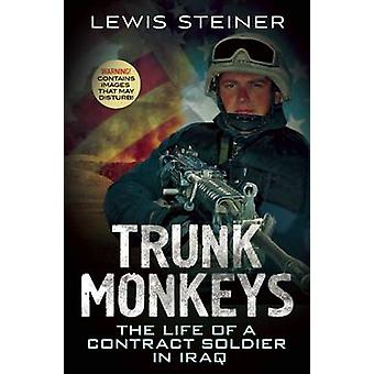 Trunk Monkeys - The Life of a Contract Soldier in Iraq by Lewis Steine