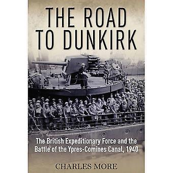 The Road to Dunkirk - The British Expeditionary Force and the Battle o