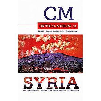 Critical Muslim 11 - Syria by Ziauddin Sardar - Robin Yassin-Kassab -