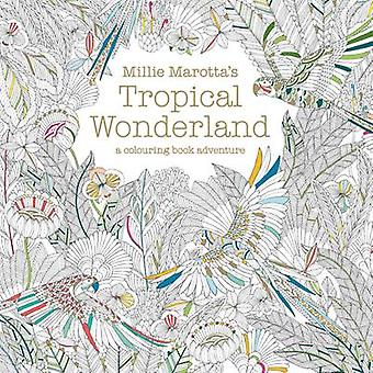Millie Marotta's Tropical Wonderland - A Colouring Book Adventure by M