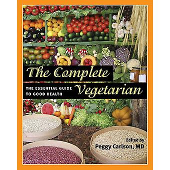 The Complete Vegetarian - The Essential Guide to Good Health by Peggy