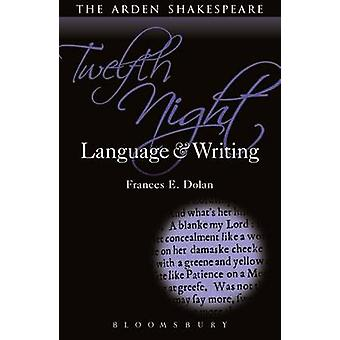 Twelfth Night - Language and Writing by Frances E. Dolan - 97814081717