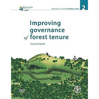 Improving Governance of Forst Tenure - A Practical Guide by Food and A