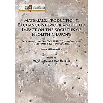 Materials, Productions, Exchange Network and their Impact on the Societies of Neolithic Europe: Proceedings of the XVII UISPP World Congress (1-7 September 2014, Burgos, Spain) Volume 13/Session A25a