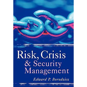 Risk Crisis and Security Management by Edward Borodzicz