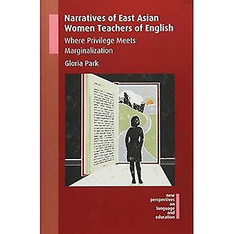 Narratives of East Asian Women Teachers of English: Where Privilege Meets Marginalization (New Perspectives on Language and Education)