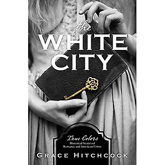 The White City: True Colors: Historical Stories of American Crime (True Colors)