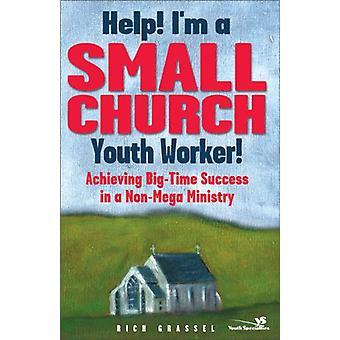 Help! I'm a Small Church Youth Worker! - Achieving Big-time Success in