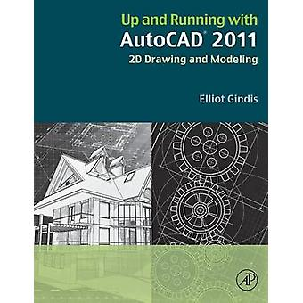 Up and Running met AutoCAD 2011 2D tekenen en modelleren door Gindis & Elliot