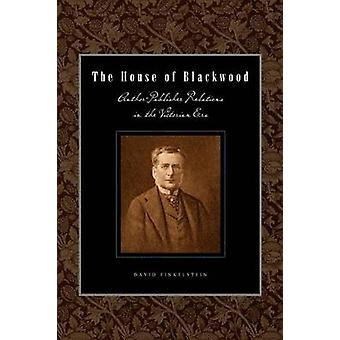 The House of Blackwood AuthorPublisher Relations in the Victorian Era by Finkelstein & David