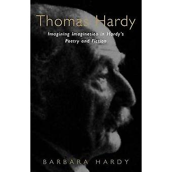 Thomas Hardy Imagining Imagination in Hardys Poetry and Fiction by Hardy & Barbara