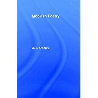 Moorish Poetry A Translation of the Pennants and Anthology Compiled in 1243 by the Andalusian Ibn Said by Arberry & Arthur John