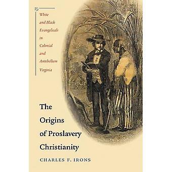 Proslavery キリスト教ホワイトの起源と黒のアイアン ・ チャールズ f. によって植民地時代および南北戦争前のバージニア州の福音