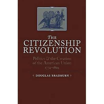 Citizenship Revolution Politics and the Creation of the American Union 17741804 by Bradburn & Douglas