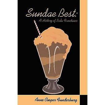 Sundae Best History of Soda Fountains by Funderburg & Anne Cooper