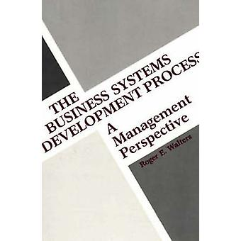 The Business Systems Development Process A Management Perspective by Walters & Roger E.