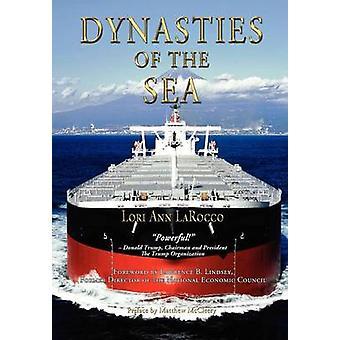 Dynastieën van de zee I de reders en financiers die uitgebreid het tijdperk van de vrije handel door LaRocco & Lori Ann