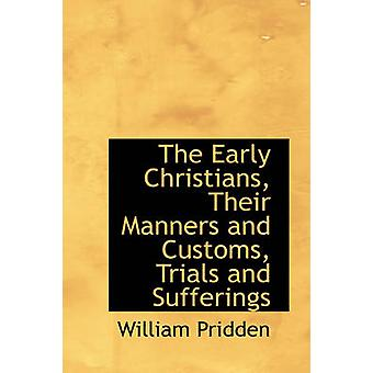 The Early Christians Their Manners and Customs Trials and Sufferings by Pridden & William