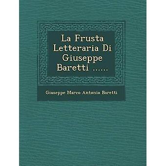 La Frusta Letteraria Di Giuseppe Baretti ...... by Giuseppe Marco Antonio Baretti
