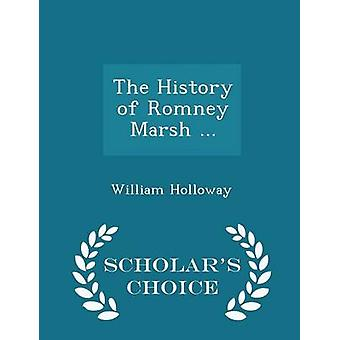 The History of Romney Marsh ...  Scholars Choice Edition by Holloway & William