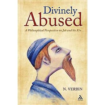 Divinely Abused A Philosophical Perspective on Job and His Kin by Verbin & N.