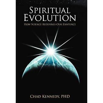 Spirituelle Entwicklung wie die Wissenschaft unsere Existenz von Kennedy Ph. D. & Tschad neu definiert