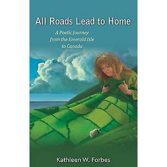 All Roads Lead to Home by Forbes & Kathleen W.
