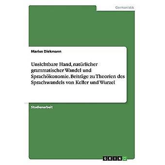 Unsichtbare mão natrlicher grammatischer Wandel und Sprachkonomie. Des de Theorien zu Beitrge und Sprachwandels von Keller Wurzel por Diekmann & Marius