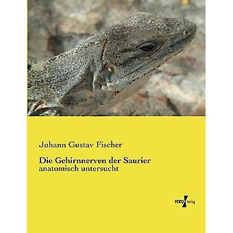Die Gehirnnerven Der Saurier by Fischer & Johann Gustav