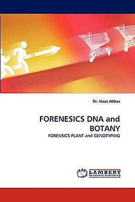 Forenesics DNA and Botany by Abbas & Naaz