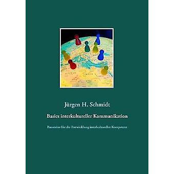 Basics interkultureller Kommunikation by Schmidt & Jrgen H.