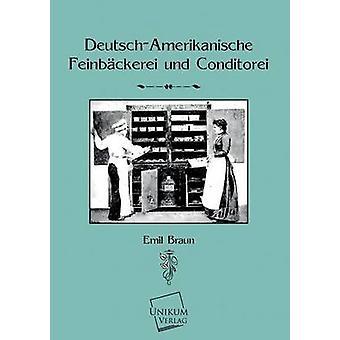 DeutschAmerikanische Feinbackerei Und Konditorei by Braun & Emil