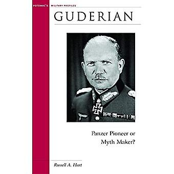 Guderian: Panzer Pioneer or Myth Maker