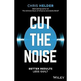 Cut the Noise - Better Results - Less Guilt by Chris Helder - 97807303