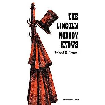 Lincoln Nobody Knows by Richard N Current - 9780809000593 Book