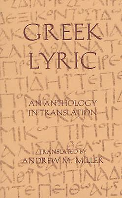 Greek Lyric - An Anthology in Translation by Andrew M. Miller - 978087
