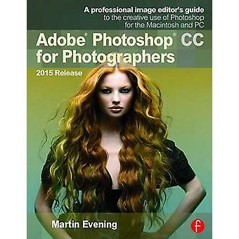 Adobe Photoshop CC for Photographers - 2015 (3rd Revised edition) by M
