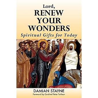 Lord - Renew Your Wonders - Spiritual Gifts for Today by Damian Stayne