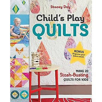 Child's Play Quilts - Make 20 Stash-Busting Quilts for Kids by Stacey