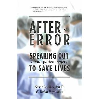After the Error - Speaking Out About Patient Safety to Save Lives by S