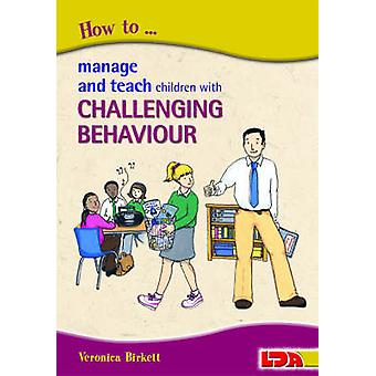 How to Manage and Teach Children with Challenging Behaviour by Veroni