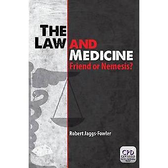 The Law and Medicine - Friend or Nemesis? by Robert Mark Jaggs-Fowler